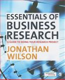 Essentials of Business Research : A Guide to Doing Your Research Project, Wilson, Jonathan, 1848601336