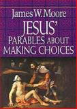Jesus' Parables about Making Choices, James W. Moore, 0687491339