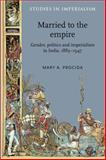 Married to the Empire : Gender, Politics and Imperialism in India, 1883-1947, Procida, Mary A., 0719091330