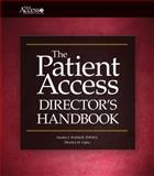 The Patient Access Director's Handbook, Sandra J. Wolfskill and Marilyn H. Lipka, 160146133X