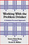 Working with the Problem Drinker : A Solution-Focused Approach, Berg, Insoo Kim and Miller, Scott D., 0393701344