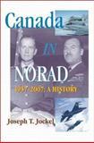 Canada in Norad, 1957-2007: A History, Jockel, Joseph T., 1553391349