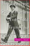 The Greatest Sales Stories Ever Told from the World's Best Salespeople, Shook, Robert L., 0070571341