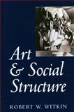 Art and Social Structure, Witkin, Robert W., 0745611346