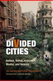 Divided Cities : Belfast, Beirut, Jerusalem, Mostar, and Nicosia, Calame, Jon and Charlesworth, Esther Ruth, 0812241347