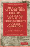 The Sources of Archbishop Parker's Collection of Mss. at Corpus Christi College, Cambridge 9781108011341