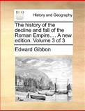 The History of the Decline and Fall of the Roman Empire a New Edition, Edward Gibbon, 1170601340