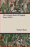 London Book of English Prose 1931, Herbert Read, 1406791342