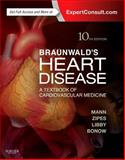 Braunwald's Heart Disease: a Textbook of Cardiovascular Medicine, Single Volume : Expert Consult - Online and Print, Mann, Douglas L. and Zipes, Douglas P., 1455751340