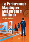 The Performance Mapping and Measurement Handbook, Jerry L. Harbour, 1466571349