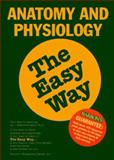 Anatomy and Physiology the Easy Way 9780812091342