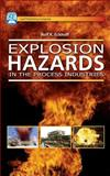 Explosion Hazards in the Process Industries : Why Explosions Occur and How to Prevent Them, with Case Histories, Eckhoff, Rolf K., 0976511347