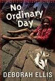 No Ordinary Day, Deborah Ellis, 1554981344