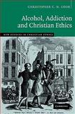Alcohol, Addiction and Christian Ethics, Cook, Christopher C. H., 0521091349
