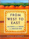 From West To East : California and the Making of the American Mind, Schwartz, Stephen, 0684831341