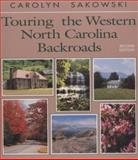 Touring the Western North Carolina Backroads, Carolyn Sakowski, 0895871343