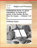 Collectanea Sacra; or, Pious Miscellany in Verse and Prose in Six Books by the Rev Dr Coyle, Anthony Coyle, 1140671340