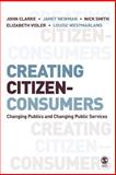 Creating Citizen-Consumers : Changing Publics and Changing Public Services, Clarke, John and Newman, Janet, 1412921341