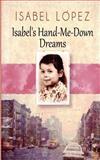 Isabel's Hand-Me-Down Dreams, Isabel Lopez, 1466311347