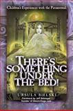 There's Something under the Bed, Ursula Bielski, 1601631340