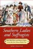 Southern Ladies and Suffragists : Julia Ward Howe and Women's Rights at the 1884 New Orleans World's Fair, Pfeffer, Miki, 1628461349