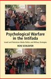 Psychological Warfare in the Intifada : Israeli and Palestinian Media Politics and Military Strategies, Schleifer, Ron, 184519134X