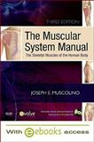The Muscular System Manual - Text and E-Book Package : The Skeletal Muscles of the Human Body, Muscolino, Joseph E., 0323071341