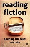 Reading Fiction : Opening the Text, Childs, Peter, 0333801342
