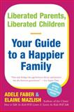 Liberated Parents, Liberated Children, Adele Faber and Elaine Mazlish, 0380711346