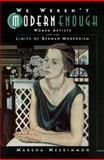 We Weren't Modern Enough : Women Artists and the Limits of German Modernism, Meskimmon, Marsha, 0520221346