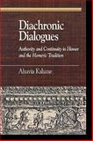 Diachronic Dialogues : Authority and Continuity in Homer and the Homeric Tradition, Kahane, Ahuvia, 0739111345