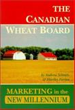 Canadian Wheat Board : Marketing in the New Millennium, Schmitz, Andrew and Furtan, Hartley, 0889771340