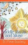 Middle Mania and Muse, B. J. Pike Bailey, 1410781348