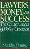 Lawyers, Money, and Success : The Consequences of Dollar Obsession, Fleming, Macklin, 1567201342