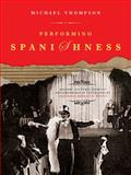 Performing Spanishness : History, Cultural Identity and Censorship in the Theatre of Jose Maria Rodriguez Mendez, Thompson, Michael, 1841501344