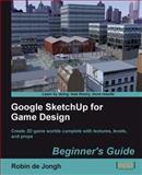 Google SketchUp for Game Design, Robin de Jongh, 1849691347