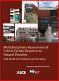Multidisciplinary Assessment of Critical Facility Response to Natural Disasters--the Case of Hurricane Katrina, Adam W. Hapij, Editor, 0784411344