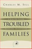 Helping Troubled Families : A Guide for Pastors, Counselors, and Supporters, Sell, Charles M., 0801091349