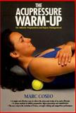 The Acupressure Warm-Up : A System of Athletic Preparation and Injury Prevention, Coseo, Marc, 0912111348