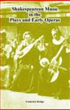Shakespearean Music in the Plays and Early Operas, Bridge, Frederick, 1410221342