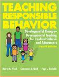 Teaching Responsible Behavior : Developmental Therapy-Developmental Teaching for Troubled Children and Adolescents, Wood, Mary M. and Quirk, Constance, 1416401342