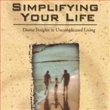 Simplifying Your Life : Divine Insights to Uncomplicated Living, Hammond, Mac, 1573991341