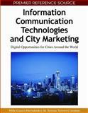 Information Communication Technologies and City Marketing : Digital Opportunities for Cities Around the World, Gascó-Hernandez, Mila and Torres-Coronas, Teresa, 1605661341