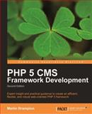 PHP 5 CMS Framework Development - 2nd Edition : Expert insight and practical guidance to create an efficient, flexible, and robust web oriented PHP 5 Framework, Brampton, Martin, 1849511349