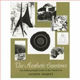 The Aesthetic Experience : An Anthropologist Looks at the Visual Arts, Maquet, Jaques P., 0300041349