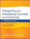 Designing and Assessing Courses and Curricula : A Practical Guide, Diamond, Robert M., 047026134X