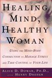 Healing Mind, Healthy Woman, Alice D. Domar and Henry Dreher, 0805041346