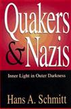 Quakers and Nazis : Inner Light in Outer Darkness, Schmitt, Hans A., 0826211348