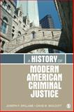 A History of Modern American Criminal Justice, Spillane, Joseph F. and Wolcott, David B., 1412981344