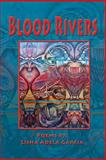 Blood Rivers : Poems of texture from the Border, GarcÍa, Lisha Adela, 1421891344